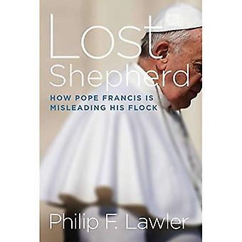 Förlorade herde: Hur påven Franciskus är vilseledande sin hjord (Inbunden)