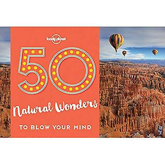 50 Natural Wonders to Blow� Your Mind (Lonely Planet)