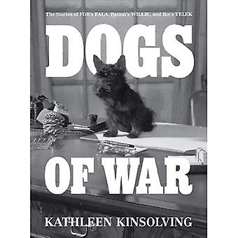 Dogs of War: The Stories of FDR's Fala, Patton's Willie, and Ike's Telek