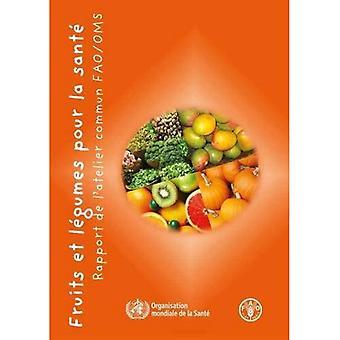 Fruits et Lgumes Pour la Sant: Rapport de l'atelier conjoint FAO/OMS
