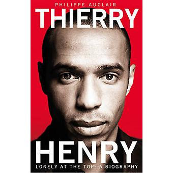 Thierry Henry - Lonely at the Top (Main Market Ed.) by Philippe Auclai