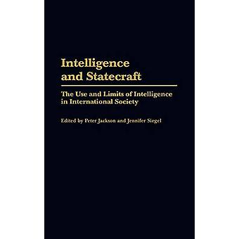 Intelligence and Statecraft The Use and Limits of Intelligence in International Society by Jackson & Peter
