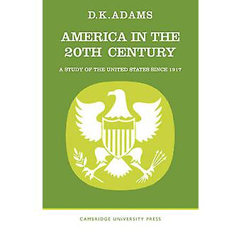 America in the Twentieth Century A Study of the United States Since 1917 by Adams & D. K.