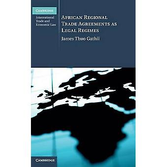 African Regional Trade Agreements as Legal Regimes by Gathii & James Thuo