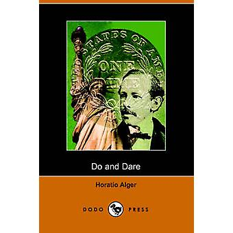 Do and Dare  A Brave Boys Fight for Fortune Dodo Press by Alger & Horatio & Jr.