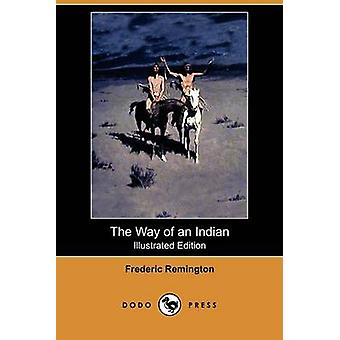 The Way of an Indian Illustrated Edition Dodo Press by Remington & Frederic