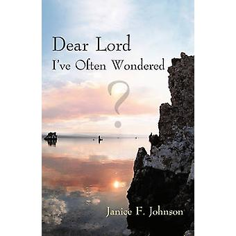 Dear Lord Ive Often Wondered by Johnson & Janice F.