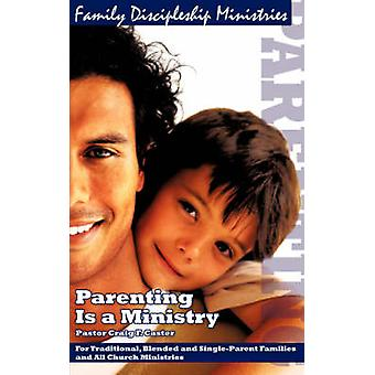 Parenting Is a Ministry by Caster & Craig & F.