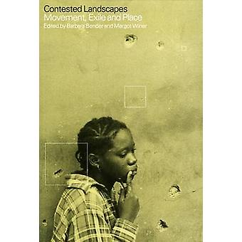 Contested Landscapes Movement Exile and Place by Bender & Barbara