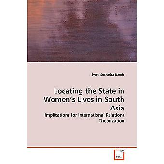 Locating the State in Womens Lives in South Asia by Nanda & Swati Sucharita