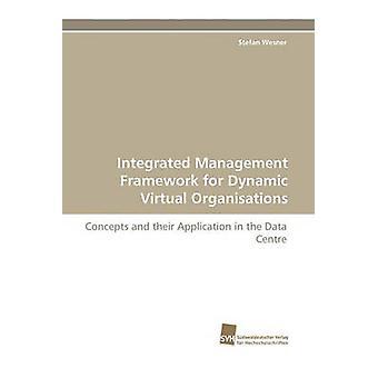 Integrated Management Framework for Dynamic Virtual Organisations by Wesner & Stefan