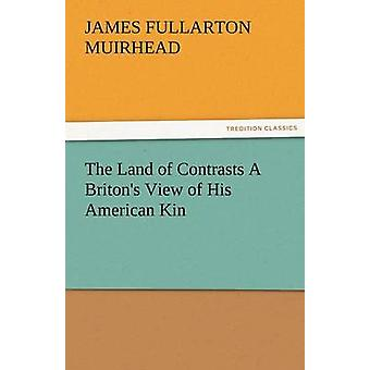 The Land of Contrasts a Britons View of His American Kin by Muirhead & James F.