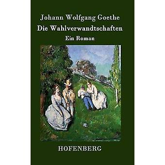 Die Wahlverwandtschaften by Johann Wolfgang Goethe