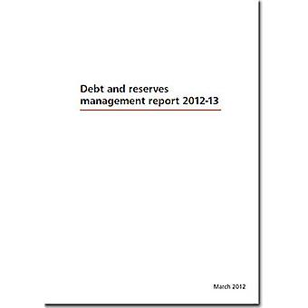 Debt and Reserves Management Report 2012-13 by Great Britain - H. M. T
