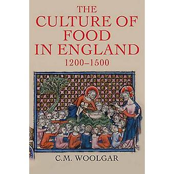 The Culture of Food in England - 1200-1500 by C. M. Woolgar - 9780300