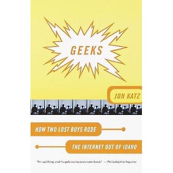 Geeks - How Two Lost Boys Rode the Internet out of Idaho by Jon Katz -