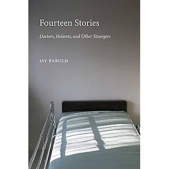 Fourteen Stories - Doctors - Patients - and Other Strangers by Jay Bar