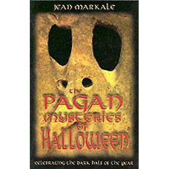Pagan Mysteries of Halloween - Celebrating the Dark Half of the Year b