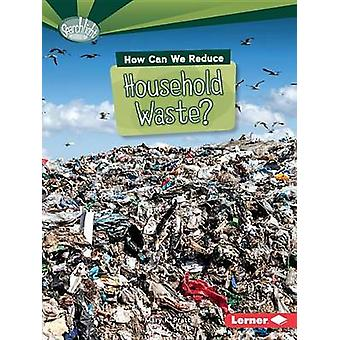 How Can We Reduce Household Waste? by Mary K Pratt - 9781467797016 Bo