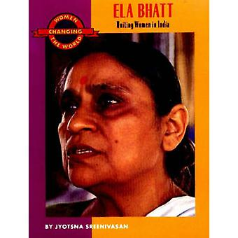 Ela Bhatt - Uniting Women in India by Jyotsna Sreenivasan - 9781558612