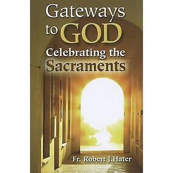 Gateways to God - Celebrating the Sacraments by F.R. Robert J. Hater -