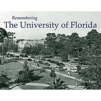Remembering the University of Florida by Steve Rajtar - 9781596527096