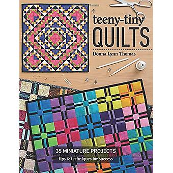 Teeny-Tiny Quilts - 35 Miniature Projects - Tips & Techniques for Succ