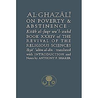 Al-Ghazali on Poverty and Abstinence: Book XXXIV of the Revival of the Religious Sciences (The Islamic Texts Society's al-Ghazali Series)