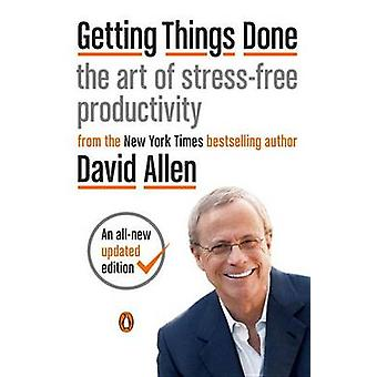 Getting Things Done - The Art of Stress-Free Productivity by David All