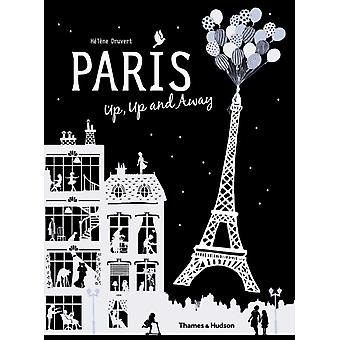 Paris Up Up and Away (Hardcover) by Druvert Helene