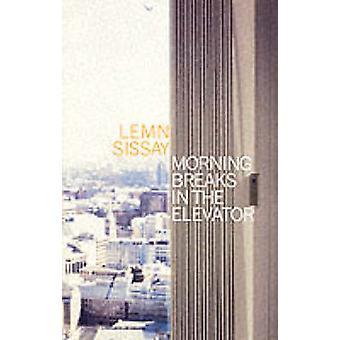 Morning Breaks in the Elevator (Main) by Lemn Sissay - 9780862418380