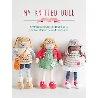 My Knitted Doll - Knitting Patterns for 12 Adorable Dolls and Over 50