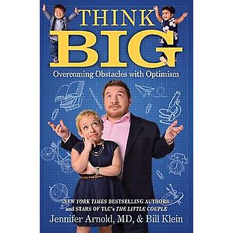 Think Big - Overcoming Obstacles with Optimism by Bill Klein - Jennife