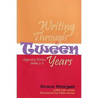 Writing Through the Tween Years - Supporting Writers - Grades 3-6 by B