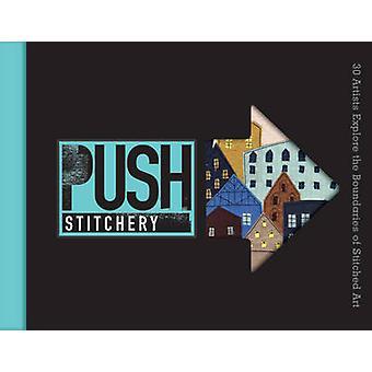 Push Stitchery - 30 Artists Explore the Boundaries of Stitched Art by