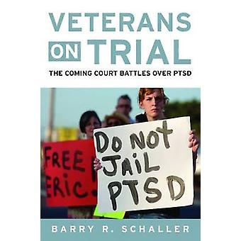 Veterans on Trial - The Coming Court Battles Over PTSD by Barry R. Sch