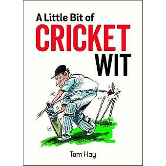 A Little Bit of Cricket Wit - Quips and Quotes for the Cricket-Obsesse