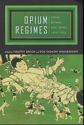 Opium Regimes - China - Britain and Japan - 1839-1952 by Timothy Brook