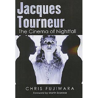 Jacques Tourneur - das Kino von Einbruch der Dunkelheit von Chris Fujiwara - 9780786
