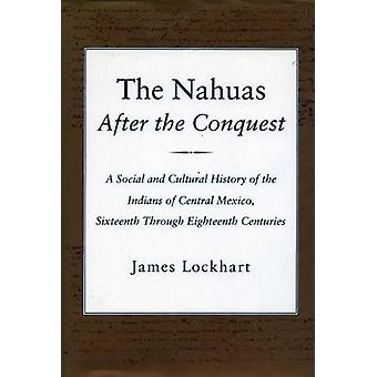 The Nahuas After the Conquest - A Social and Cultural History of the I