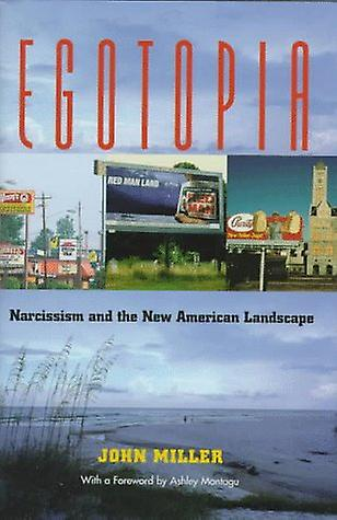 Egotopia - Narcissism and the New American Landscape by John Miller -