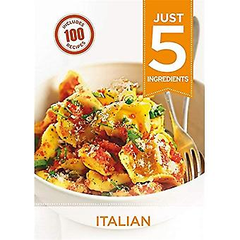 Just 5: Italian: Make life simple with over 100 recipes using 5 ingredients or fewer