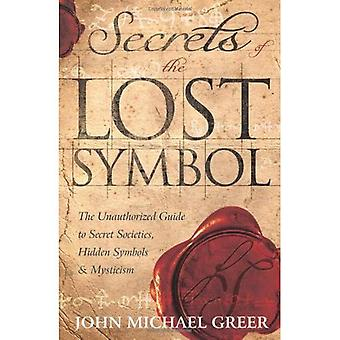 Secrets of the Lost Symbol: den obehöriga guiden till hemliga sällskap, dolda symboler & mystik