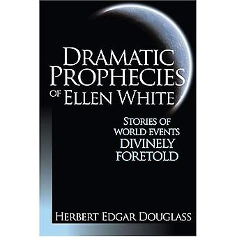 Dramatic Prophecies of Ellen White: Stories of World Events Divinely Foretold