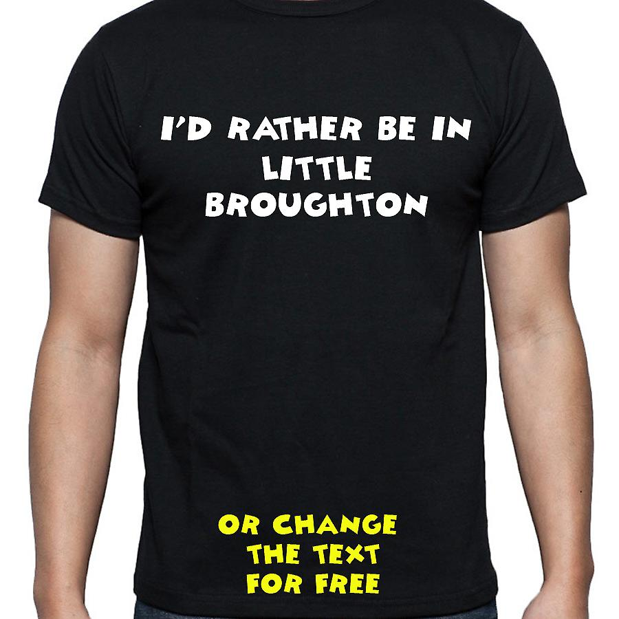 I'd Rather Be In Little broughton Black Hand Printed T shirt