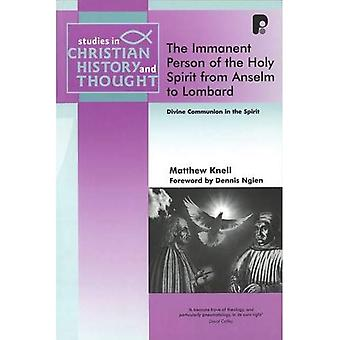 The Immanent Person of the Holy Spirit from Answelm to Lombard: Divine Communion in the Spirit (Studies in Christian...