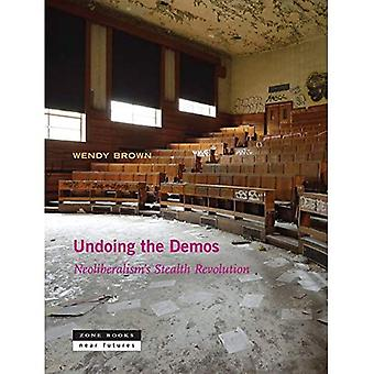 Undoing the Demos - Neoliberalism`s Stealth Revolution
