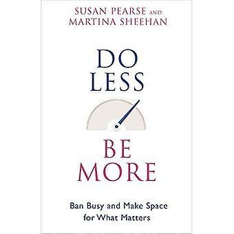 Göra mindre vara mer: Ban upptagen och göra plats för vad som är viktigt