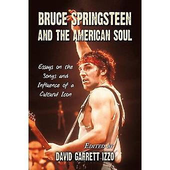 Bruce Springsteen i amerykański Soul - esejów na temat utworów i wpływ