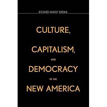 Kultur-Kapitalismus und Demokratie in den neuen Amerika von Braun & Richard Harvey